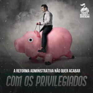 A Reforma Administrativa não quer acabar com os privilegiados
